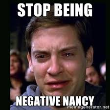 stop being Negative nancy - crying peter parker | Meme Generator via Relatably.com