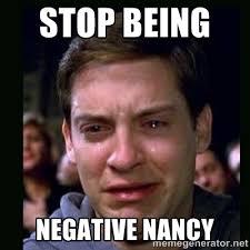 stop being Negative nancy - crying peter parker | Meme Generator via Relatably.com