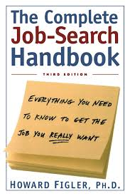 complete job search handbook everything you need to know to get complete job search handbook everything you need to know to get the job you really want howard e figler 9780805061918 com books