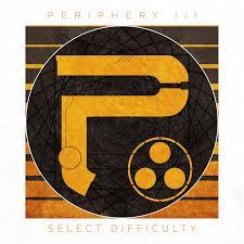 Periphery - <b>Periphery III</b>: Select Difficulty (2016) » CORE RADIO