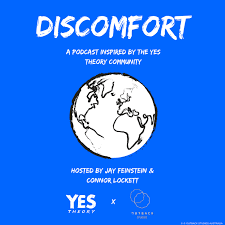 Discomfort: A Podcast Inspired by the Yes Theory Community