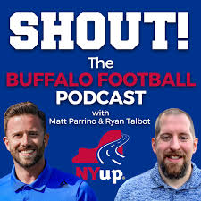 Shout! A football podcast on the Buffalo Bills with Matt Parrino and Ryan Talbot