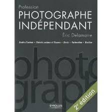 Profession photographe indépendant - le guide par Eric Delamarre ... - profession_photographe_independant_eric_delamarre