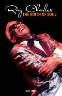 <b>Ray Charles</b>: Birth of Soul - Mike Evans - Google Books