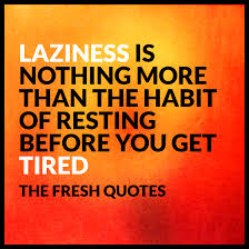 motivational inspirational quotes images quotes wishes laziness is nothing more than the habit of resting before you get tired jules