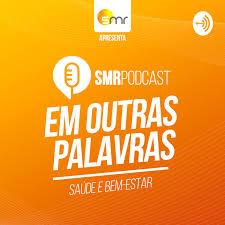 SMR Podcast - Em Outras Palavras