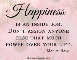 Picture Quote | Happiness is an inside job...