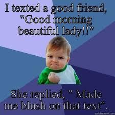 Good morning beautiful lady!! - quickmeme via Relatably.com