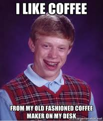 I like coffee From my old fashioned coffee maker on my desk - Bad ... via Relatably.com