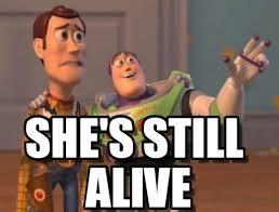 She's Still Alive - X X Everywhere meme sur Memegen via Relatably.com