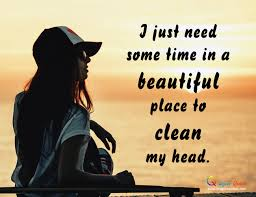 I just need some time in a beautiful place | ImagineQuotes