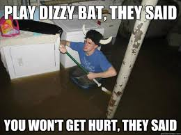 play dizzy bat, they said you won't get hurt, they said - Laundry ... via Relatably.com