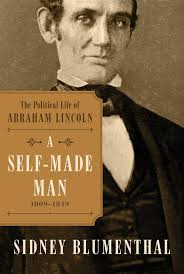 sidney blumenthal examines how abraham lincoln became a self made a self made man is the first of four books to come on the life of abraham lincoln by sidney blumenthal
