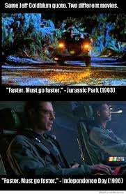 """Must Go Faster!"""" Jeff Goldblum - Independence Day and Jurassic ... via Relatably.com"""