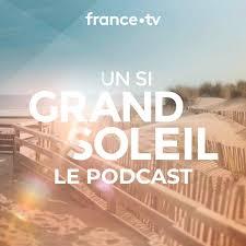 Un si grand soleil : le podcast