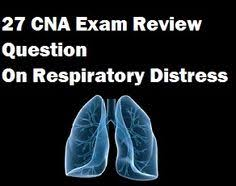 take 27 real practice test questions on respiratory distress for your cna exam review cna sample questions