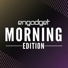 Engadget Morning Edition