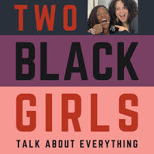 Two Black Girls Talk About Everything