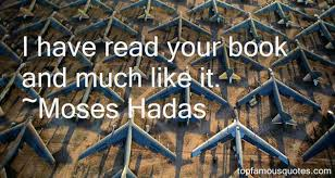 Moses Hadas quotes: top famous quotes and sayings from Moses Hadas via Relatably.com