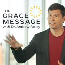 The Grace Message with Dr. Andrew Farley