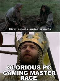 Image - 509257] | The Glorious PC Gaming Master Race | Know Your Meme via Relatably.com