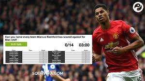football quizzes squawka can you every team marcus rashford has scored against for man utd