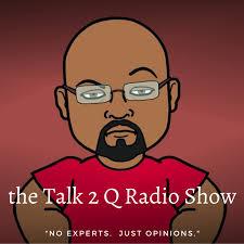the Talk 2 Q Radio Show!