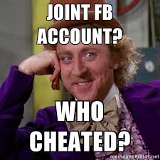 Joint FB account? Who cheated? - willywonka | Meme Generator via Relatably.com