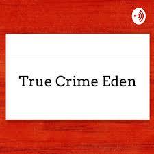 True Crime Eden