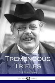 tremendous trifles g k chesterton 9781533696328 amazon com books