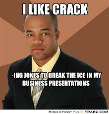 I like crack... - Successful Black Man Meme Generator Captionator via Relatably.com