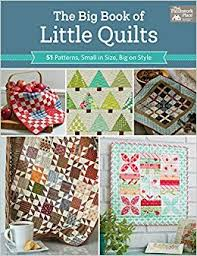 The <b>Big</b> Book of Little Quilts: 51 Patterns, Small in Size, <b>Big</b> on Style ...