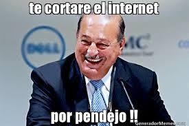 te cortare el internet por pendejo !! | Carlos Slim meme via Relatably.com