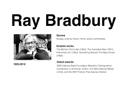 ray bradbury sff at unbsj and certainly one of the most important and influential creative artists of the twentieth century raymond douglas bradbury died on