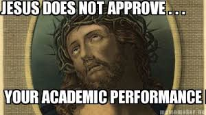 Meme Maker - JESUS DOES NOT APPROVE . . . YOUR ACADEMIC ... via Relatably.com
