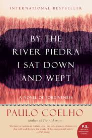 by the river piedra i sat down and wept a novel of forgiveness by the river piedra i sat down and wept a novel of forgiveness paulo coelho 9780061122095 com books