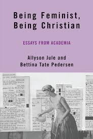 amazon com being feminist being christian essays from academia amazon com being feminist being christian essays from academia 9780230606449 a jule b pedersen books