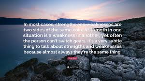 steve jobs quote in most cases strengths and weaknesses are two steve jobs quote in most cases strengths and weaknesses are two sides of