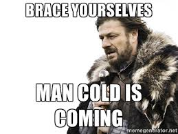 Brace yourselves Man cold is coming - Brace yourself | Meme Generator via Relatably.com