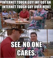 Internet tough guy! We got an internet tough guy over here! See ... via Relatably.com