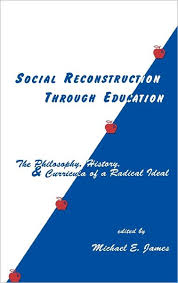michael e james social reconstruction through education the philosophy history and curricula of a radical idea