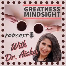 Greatness Mindsight with Dr. Aisha