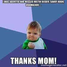 I was aborted and missed Justin Bieber, Sandy Hook, Obamacare ... via Relatably.com
