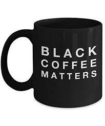 <b>Black Coffee Matters</b> - /Novelty Tea/Coffee Mug/Cup - Great Gift Idea ...