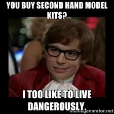 You buy second hand model kits? I too like to live dangerously ... via Relatably.com