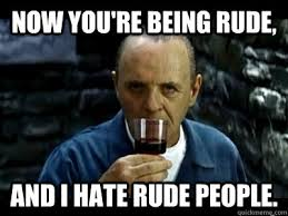 Now You're Being Rude, and I hate Rude People. - Sensual Hannibal ... via Relatably.com