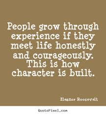 Quotes about life - People grow through experience if they meet ...