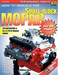 how to hot rod small block mopar engines larry shepard how to rebuild the small block mopar