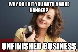 why do i hit you with a wire hanger? unfinished business - Forever ... via Relatably.com