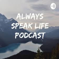 Always Speak Life
